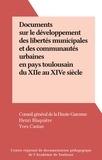 Conseil général de la Haute-Ga et Henri Blaquière - Documents sur le développement des libertés municipales et des communautés urbaines en pays toulousain du XIIe au XIVe siècle.