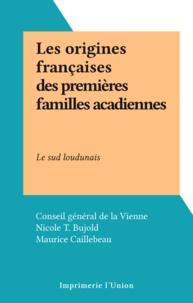 Conseil général de la Vienne et Nicole T. Bujold - Les origines françaises des premières familles acadiennes - Le sud loudunais.