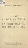 Conseil Mondial de la Paix et Frédéric Joliot-Curie - La paix, le désarmement et la coopération internationale - Discours, textes et documents du Conseil Mondial de la Paix (1955-1958).