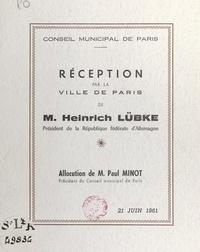 Conseil municipal de Paris et Paul Minot - Réception, par la Ville de Paris, de M. Heinrich Lübke, président de la République fédérale d'Allemagne - Allocution de M. Paul Minot, président du Conseil municipal de Paris, 21 juin 1961.