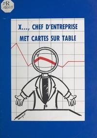 Conseil national du patronat f - X..., chef d'entreprise, met cartes sur table.