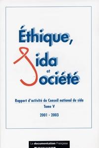 Conseil national du sida - Ethique, Sida et société - Tome V, Rapport d'activité du Conseil national du Sida janvier 2001-juin 2003.