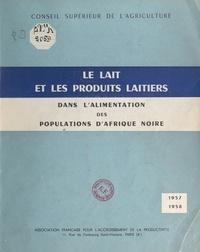 Conseil supérieur de l'agricul et Roger Veisseyre - Le lait et les produits laitiers dans l'alimentation des populations d'Afrique noire (1957-1958) - Conditions dans lesquelles ils pourraient, notamment, contribuer à réduire le déficit en protéines animales.