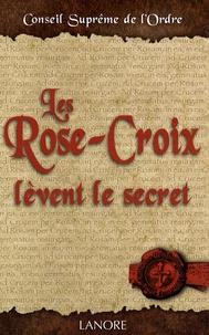 Conseil Suprême de l'Ordre - Les Rose-Croix lèvent le secret.