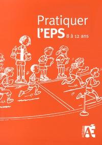 Conseillers Pédagogiques EPS et  Caro - Pratiquer l'EPS 8 à 12 ans (CE2, CM1, CM2) - Des activités physiques et sportives au cycle 3.