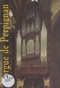 Conservation régionale des mon et  Collectif - L'orgue de la cathédrale Saint-Jean-Baptiste de Perpignan.