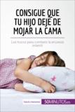 Consigue que tu hijo deje de mojar la cama - Los trucos para combatir la enuresis infantil.