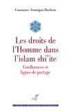 Constance Arminjon Hachem - Les droits de l'Homme dans l'islam shi'ite - Confluences et lignes de partage.