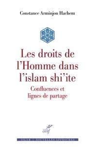 Constance Arminjon Hachem et Constance Arminjon-hachem - Les droits de l'Homme dans l'islam shi'ite - Confluences et lignes de partage.