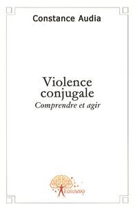 Constance Audia - Violence conjugale - Comprendre et agir.