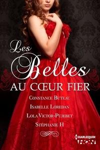 Constance Buteau et Isabelle Loredan - Les belles au coeur fier - Recueil de 4 romances historiques.