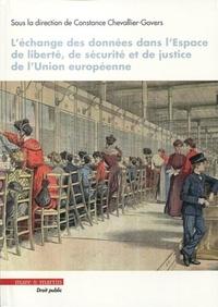 Constance Chevallier-Govers - L'échange des données dans l'espace de liberté, de sécurité et de justice de l'Union européenne.