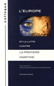 Constance Chevallier-Govers et Catherine Schneider - L'Europe et la lutte contre la piraterie maritime.