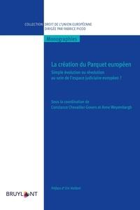 Constance Chevallier-Govers et Anne Weyembergh - La création du Parquet européen - Simple évolution ou révolution au sein de l'espace judiciaire européen ?.