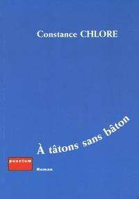 Constance Chlore - A tâtons sans bâton.