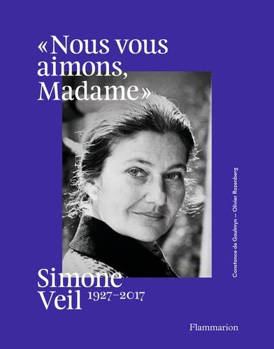 """""""Nous vous aimons, Madame"""". Simone Veil, 1927-2017"""