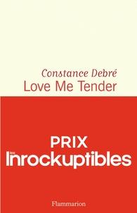 Téléchargement ebook gratuit pour tablette Android Love Me Tender 9782081471733 par Constance Debré in French
