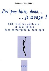 Constance Decharme - J'ai pas faim, donc... je mange ! - 100 Recettes goûteuses et équilibrées pour anorexiques de tous âges.