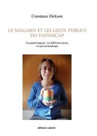 Constance Dickson - Le magasin et les lieux publics du handicap - Un grand magasin : ses différents rayons vus par un handicapé.