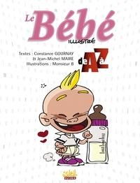 Constance Gournay et Jean-Michel Maire - Le Bébé illustré de A à Z.