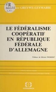 Constance Grewe - Le fédéralisme coopératif en République fédérale d'Allemagne.
