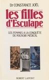 Constance Joël - Les Filles d'Esculape - Les femmes à la conquête du pouvoir médical.