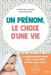 Constance Lanxade et Elena Bizzotto - Un prénom le choix d'une vie - La psychogénéalogie pour vous aider à faire votre choix.