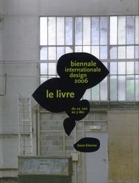 Constance Rubini et Julien Arnaud - Biennale internationale Design 2006 Saint-Etienne - Du 22 novembre au 3 décembre, édition bilingue français-anglais.