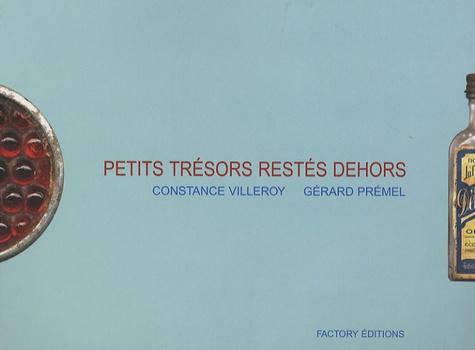 Constance Villeroy et Gérard Prémel - Petits trésors restés dehors.