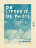 Constans - De l'esprit de parti - Dédié à l'esprit public.