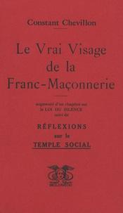 Constant Chevillon - Le Vrai Visage de la Franc-Maçonnerie - Suivi de Réflexions sur le Temple Social.