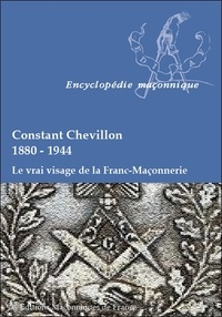Constant Chevillon - Le vrai visage de la Franc-Maçonnerie.
