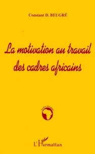 Constant-D Beugré - La motivation au travail des cadres africains.
