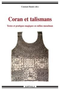 Constant Hamès - Coran et talismans - Textes et pratiques magiques en milieu musulman.