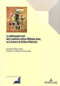 Constant Kpao Sarè - Le philosophe noir des lumières Anton Wilhelm Amo, vu à travers la fiction littéraire.