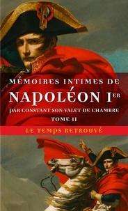 Constant - Mémoires intimes de Napoléon 1er par Constant son valet de chambre - Tome 2.