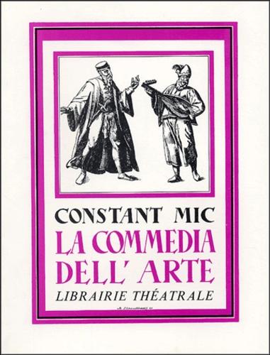 Constant Mic - La Commedia dell'arte - Ou le théâtre des comédiens italiens des XVIe, XVIIe & XVIIIe siècles.