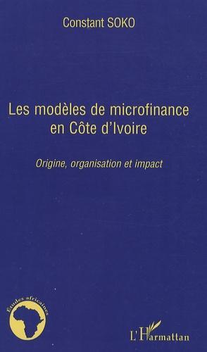 Constant Soko - Les modèles de microfinance en Côte d'ivoire - Origine, organisation et impact.