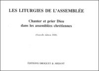 Constant Tonnelier - Les liturgies de l'assemblée - Chanter et prier Dieu dans l'assemblées chrétiennes.