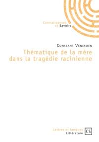 Constant Venesoen - Thématique de la mère dans la tragédie racinienne.