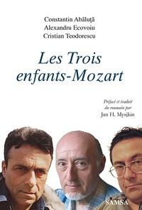 Constantin Abaluta et Alexandru Ecovoiu - Les trois enfants-Mozart - Trois prosateurs roumains.
