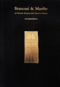 Constantin Brancusi et Marthe Lebherz - Brancusi et Marthe, ou l'histoire d'amour entre Tantan et Tonton - Correspondance.