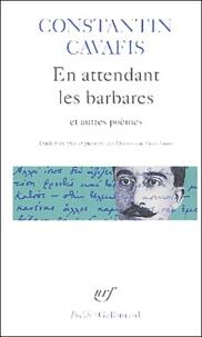 Constantin Cavafy - En attendant les barbares et autres poèmes.