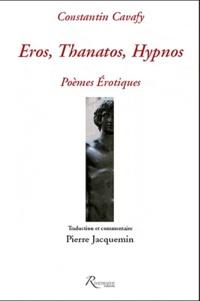 Constantin Cavafy - Eros, Thanatos, Hypnos - Poèmes érotiques.