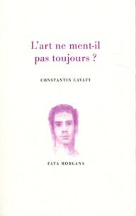 Constantin Cavafy - L'art ne ment-il pas toujours ?.