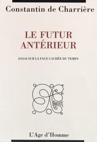Constantin de Charrière - Le futur antérieur - Essai sur la face cachée du temps.