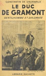 Constantin de Grunwald - Le duc de Gramont, gentilhomme et diplomate.