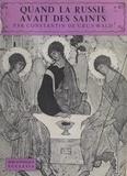 Constantin de Grunwald et  Daniel-Rops - Quand la Russie avait des saints.