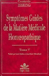 Constantin Hering - Symptômes guides de la matière médicale homoeopathique - Tome 5.