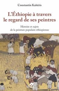 Constantin Kaïtéris - L'Ethiopie à travers le regard de ses peintres - Histoire et sujets de la peinture populaire éthiopienne.